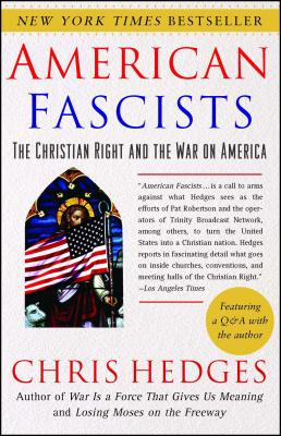 American Fascists: The Christian Right and the War on America - Hedges, Chris