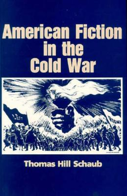 American Fiction in the Cold War - Schaub, Thomas H
