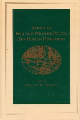 American Fish and Wildlife Policy: The Human Dimension - Mangun, William R, Professor, Ph.D. (Editor)