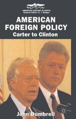 American Foreign Policy: Carter to Clinton - Dumbrell, John