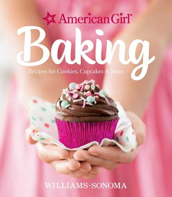 American Girl Baking: Recipes for Cookies, Cupcakes & More - Williams-Sonoma, and Girl, American