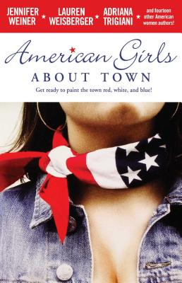 American Girls about Town - Weiner, Jennifer, and Trigiani, Adriana, and Weisberger, Lauren