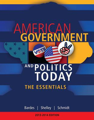 American Government and Politics Today: The Essentials - Bardes, Barbara A, and Shelley, Mack C, II, and Schmidt, Steffen W