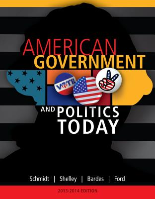 American Government and Politics Today - Schmidt, Steffen W, and Shelley, Mack C, II, and Bardes, Barbara A