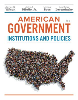 American Government: Institutions and Policies - Wilson, James Q, and Diiulio, Jr John J, and Bose, Meena