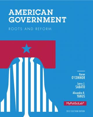 American Government: Roots and Reform Plus New MyPoliSciLab with Etext - Access Card Package - O'Connor, Karen J., and Sabato, Larry J., and Yanus, Alixandra B.