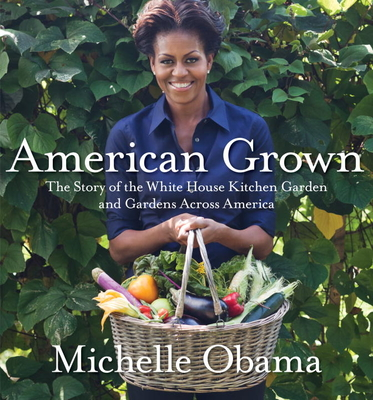American Grown: The Story of the White House Kitchen Garden and Gardens Across America - Obama, Michelle