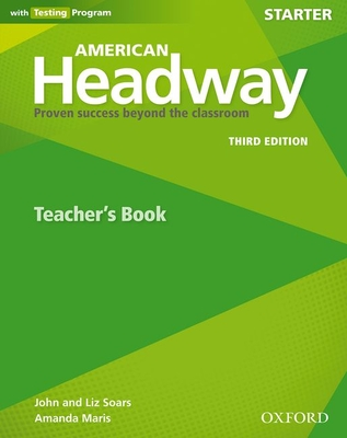 American Headway: Starter: Teacher's Resource Book with Testing Program: Proven Success beyond the classroom -