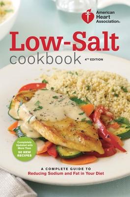 American Heart Association Low-Salt Cookbook, 4th Edition - American Heart Association
