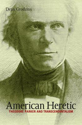 American Heretic: Theodore Parker and Transcendentalism - Grodzins, Dean