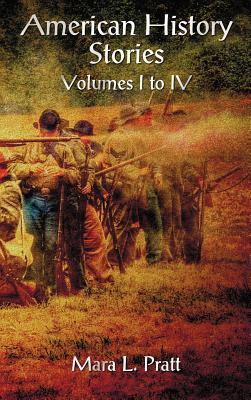 American History Stories Volumes I-IV - Pratt, Mara L.