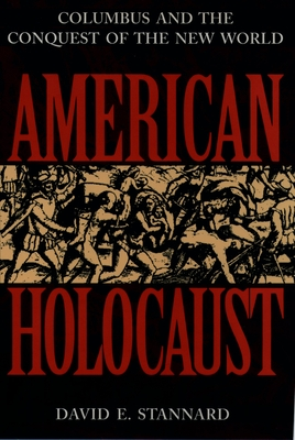 American Holocaust: Columbus and the Conquest of the New World - Stannard, David E
