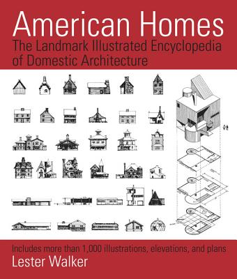 American Homes: The Landmark Illustrated Encyclopedia of Domestic Architecture - Walker, Lester