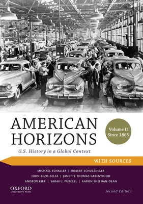 American Horizons: U.S. History in a Global Context, Volume II: Since 1865, with Sources - Schaller, Michael, and Schulzinger, Robert, and Bezis-Selfa, John