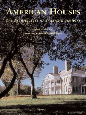 American Houses: The Architecture of Fairfax & Sammons - Miers, Mary, and Chatfield-Taylor, Adele (Introduction by)