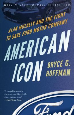 American Icon: Alan Mulally and the Fight to Save Ford Motor Company - Hoffman, Bryce G