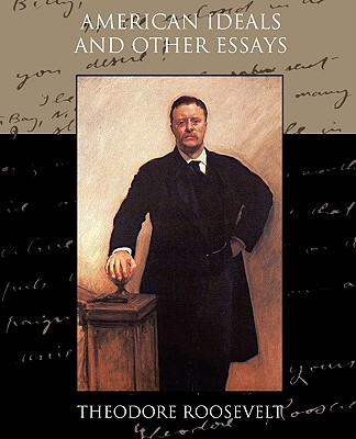 American Ideals and Other Essays Social and Political - Roosevelt, Theodore, IV