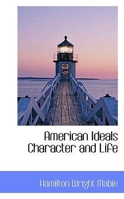 American Ideals Character and Life - Mabie, Hamilton Wright