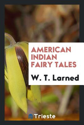 American Indian Fairy Tales - Larned, W T