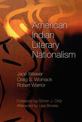 American Indian Literary Nationalism - Weaver, Jace, Dr., PH.D, and Womack, Craig S, and Warrior, Robert