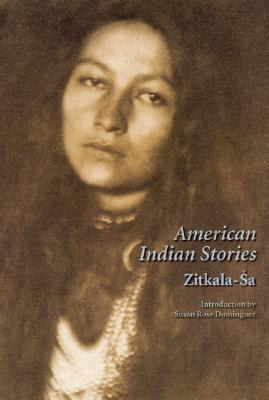 American Indian Stories, Second Edition - Zitkala-Sa, and Zitkala-Sa, and Dominguez, Susan Rose (Introduction by)
