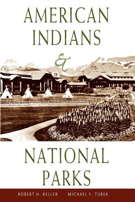American Indians & National Parks - Keller, Robert H, and Turek, Michael F