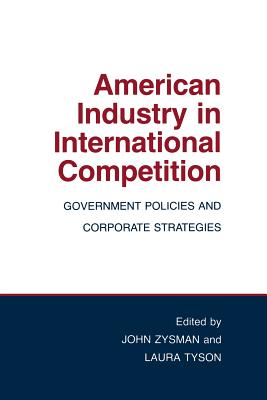 American Industry in International Competition - Zysman, John (Editor), and Tyson, Laura (Editor)