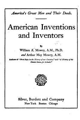 American Inventions and Inventors - Mowry, William A