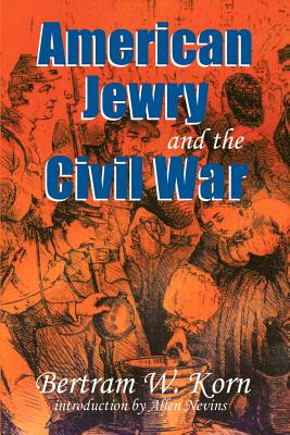 American Jewry and the Civil War - Korn, Bertram Wallace
