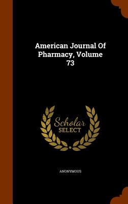 American Journal of Pharmacy, Volume 73 - Anonymous