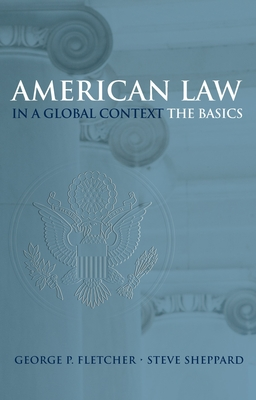American Law in a Global Context: The Basics - Fletcher, George P