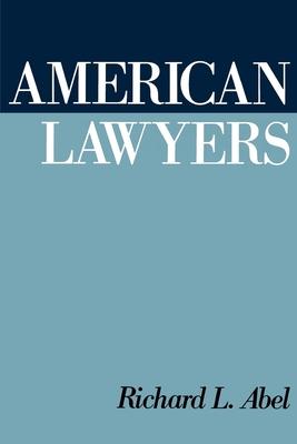 American Lawyers - Abel, Richard L