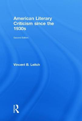 American Literary Criticism Since the 1930s - Leitch Vincent, B
