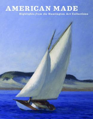 American Made: Highlights from the Huntington Art Collections - Todd Smith, Jessica, and Nemerov, Alexander, Mr. (Contributions by), and Salatino, Kevin (Contributions by)