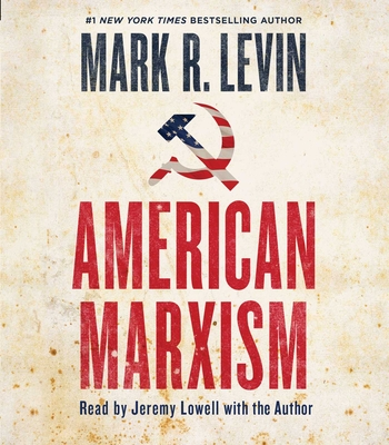 American Marxism - Levin, Mark R, and Lowell, Jeremy (Read by), and Levin, Mark R