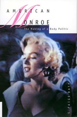 American Monroe: The Making of a Body Politic - Baty, S Paige