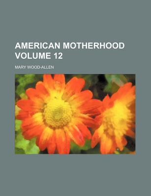 American Motherhood Volume 12 - Wood-Allen, Mary