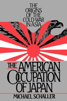 American Occupation of Japan: The Orgins of the Cold War in Asia - Schaller, Michael