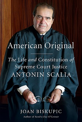 American Original: The Life and Constitution of Supreme Court Justice Antonin Scalia - Biskupic, Joan