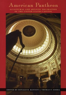 American Pantheon: Sculptural and Artistic Decoration of the United States Capitol - Kennon, Donald R