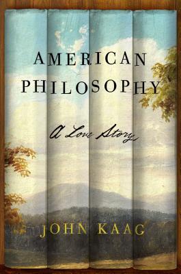American Philosophy: A Love Story - Kaag, John