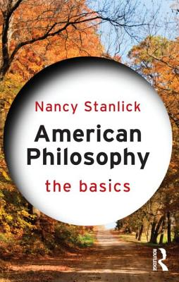 American Philosophy: The Basics - Stanlick, Nancy A.