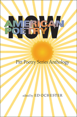 American Poetry Now: Pitt Poetry Series Anthology - Ochester, Ed (Editor)