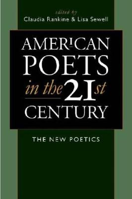 American Poets in the 21st Century: The New Poetics - Rankine, Claudia (Editor), and Sewell, Lisa (Editor)