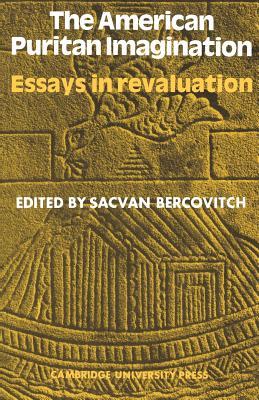 American Puritan Imagination: Essays in Revaluation - Bercovitch, Sacvan, Professor