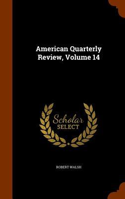American Quarterly Review, Volume 14 - Walsh, Robert, Jr.
