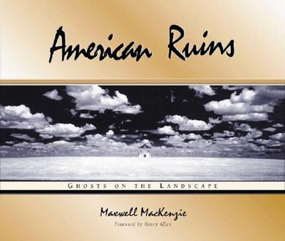American Ruins: Ghosts on the Landscape - MacKenzie, Maxwell