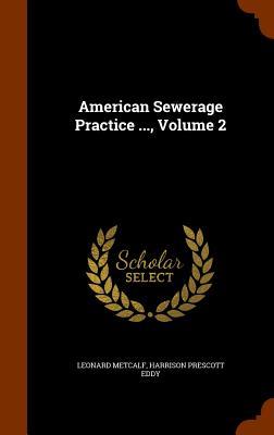 American Sewerage Practice ..., Volume 2 - Metcalf, Leonard, and Eddy, Harrison Prescott