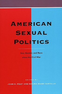 American Sexual Politics: Sex, Gender, and Race Since the Civil War - Foul, John C