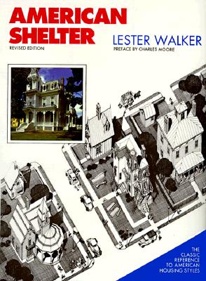 American Shelter: An Illustrated Encyclopedia of the American Home - Walker, Lester R, and Moore, Charles (Preface by)